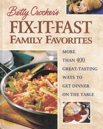 Betty Crocker's Fix-It-Fast Family Favorites : More Than 400 Great-Tasting Ways to Get Dinner on the Table