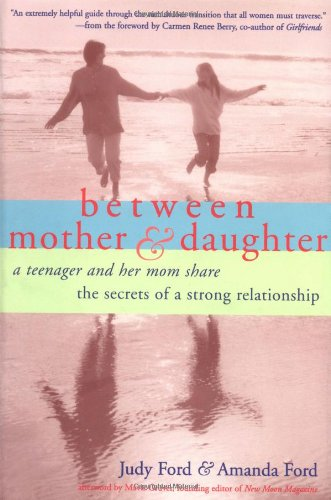 Between Mother and Daughter: A Teenager and Her Mom Share the Screts of a Strong Relationship 9781573241649