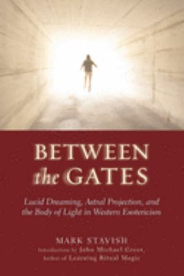 Between the Gates: Lucid Dreaming, Astral Projection, and the Body of Light in Western Esotericism 9781578633968