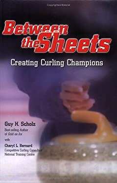 Between the Sheets: Creating Curling Champions 9781577363583