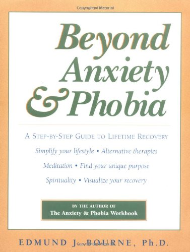 Beyond Anxiety and Phobia: A Step-By-Step Guide to Lifetime Recovery 9781572242296