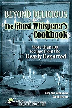 Beyond Delicious: The Ghost Whisperer's Cookbook: More Than 100 Recipes from the Dearly Departed 9781578604999