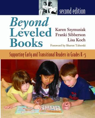 Beyond Leveled Books: Supporting Early and Transitional Readers in Grades K-5 9781571107145
