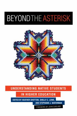 Beyond the Asterisk: Understanding Native Students in Higher Education 9781579226244