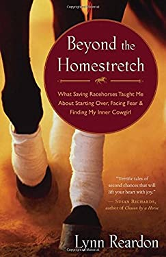 Beyond the Homestretch: What Saving Racehorses Taught Me about Starting Over, Facing Fear & Finding My Inner Cowgirl 9781577319566