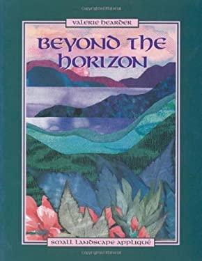Beyond the Horizon. Small Landscape Appliqu - Print on Demand Edition 9781571200013