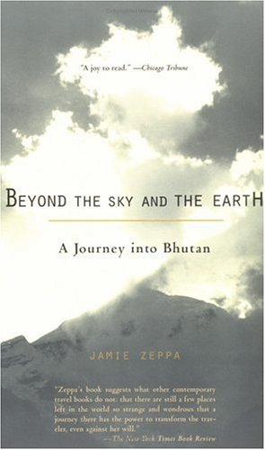 Beyond the Sky and the Earth: A Journey Into Bhutan 9781573228152