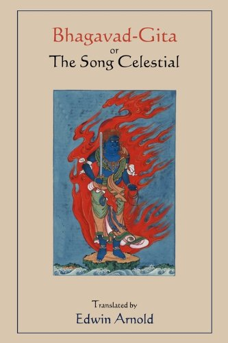 Bhagavad-Gita or the Song Celestial. Translated by Edwin Arnold. 9781578989577