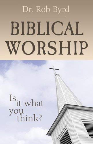 Biblical Worship: Is It What You Think? 9781579217662