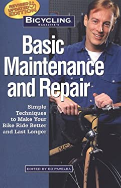 Bicycling Magazine's Basic Maintenance and Repair: Simple Techniques to Make Your Bike Ride Better and Last Longer 9781579541705