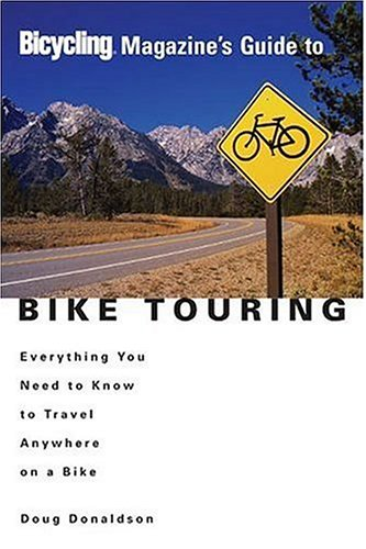 Bicycling Magazine's Guide to Bike Touring: Everything You Need to Know to Travel Anywhere on a Bike 9781579548629