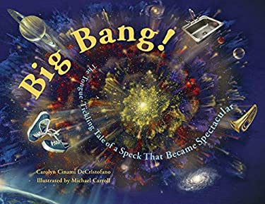 Big Bang!: The Tongue-Tickling Tale of a Speck That Became Spectacular 9781570916199