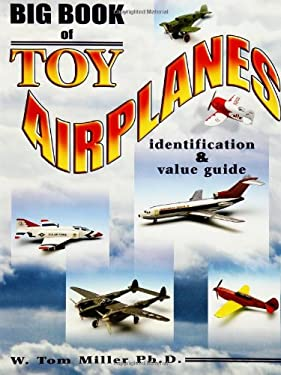 Big Book of Toy Airplanes: Identification & Value Guide 9781574324570