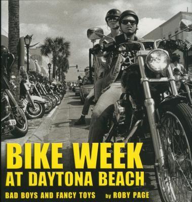 Bike Week at Daytona Beach: Bad Boys and Fancy Toys 9781578067640
