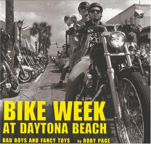 Bike Week at Daytona Beach: Bad Boys and Fancy Toys 9781578067657