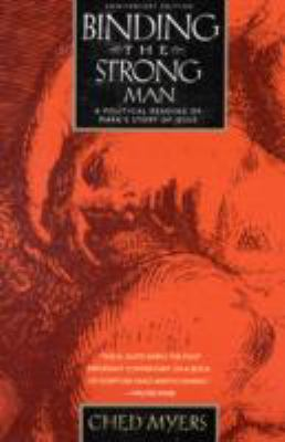 Binding the Strong Man: A Political Reading of Mark's Story of Jesus 9781570757976
