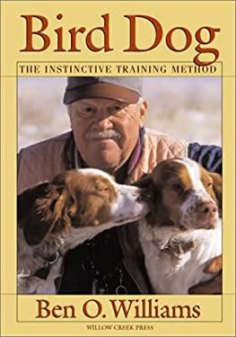Bird Dog: The Instinctive Training Method 9781572235809