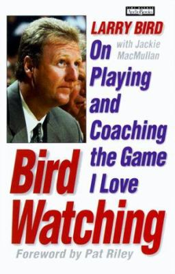 Bird Watching: Larry Bird on Playing and Coaching the Game I Love 9781570427664