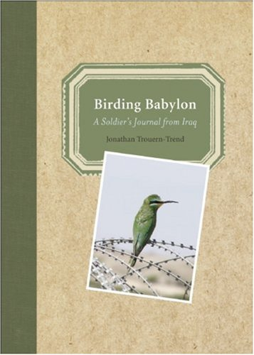 Birding Babylon: A Soldier's Journal from Iraq 9781578051311