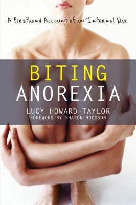 Biting Anorexia: A Firsthand Account of an Internal War 9781572247024