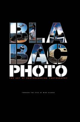 Blabac Photo: The Art of Skateboarding Photography 9781576875155
