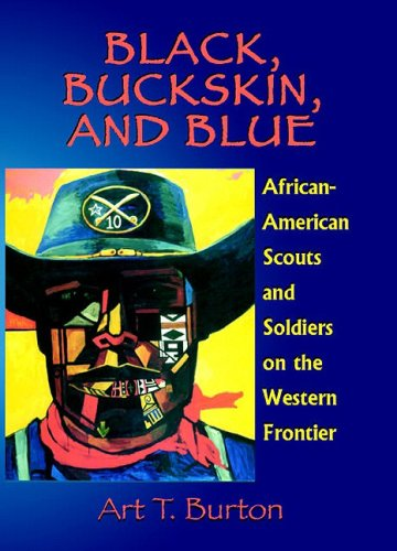 Black, Buckskin, and Blue: African American Scouts and Soldiers on the Western Frontier 9781571687869