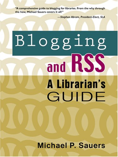 Blogging and Rss: A Librarians Guide 9781573872683