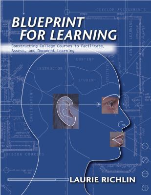 Blueprint for Learning: Constructing College Courses to Facilitate, Assess, and Document Learning 9781579221430