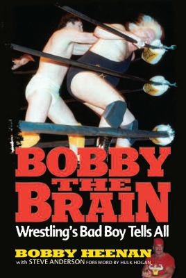 Bobby the Brain: Wrestling's Bad Boy Tells All 9781572436688