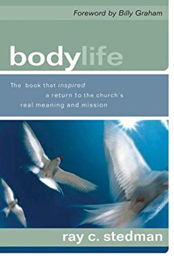 Body Life: The Book That Inspired a Return to the Church's Real Meaning and Mission