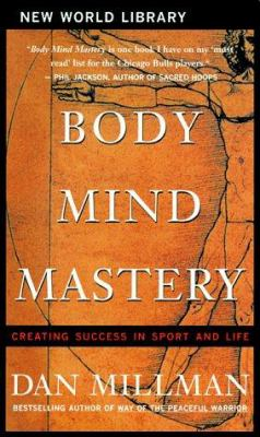 Body Mind Mastery: Creating Success in Sport and Life