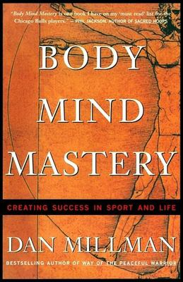 Body Mind Mastery Body Mind Mastery: Creating Success in Sport and Life Creating Success in Sport and Life 9781577310945