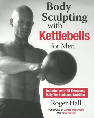 Body Sculpting with Kettlebells for Men: Over 50 Total Body Exercises 9781578264780