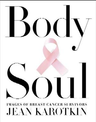 Body and Soul: The Courage and Beauty of Breast Cancer Survivors 9781578601523