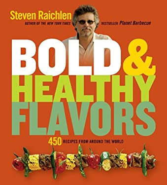 Bold & Healthy Flavors: 450 Recipes from Around the World 9781579128555