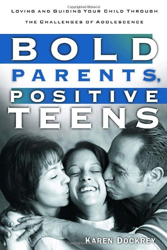 Bold Parents, Positive Teens 9781578564934