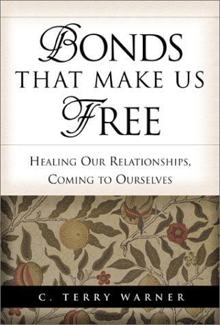 Bonds That Make Us Free: Healing Our Relationships, Coming to Ourselves 9781573459198