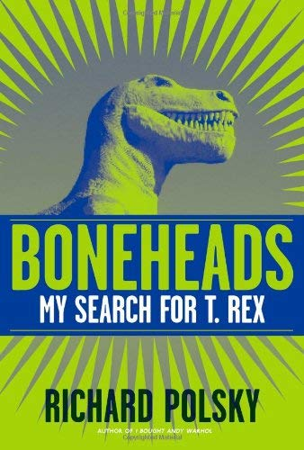 Boneheads: My Search for T. Rex 9781571782533