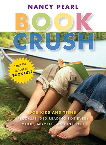 Book Crush: For Kids and Teens-Recommended Reading for Every Mood, Moment and Interest 9781570615009