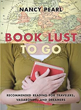 Book Lust to Go: Recommended Reading for Travelers, Vagabonds, and Dreamers 9781570616501