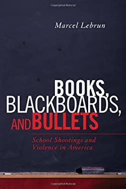 Books, Blackboards, and Bullets: School Shootings and Violence in America 9781578868667