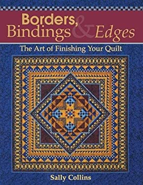 Borders, Bindings & Edges: The Art of Finishing Your Quilt 9781571202338