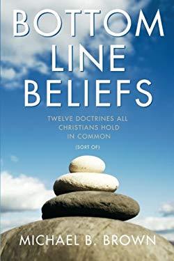 Bottom Line Beliefs: Twelve Doctrines All Christians Hold in Common (Sort Of) 9781573125208