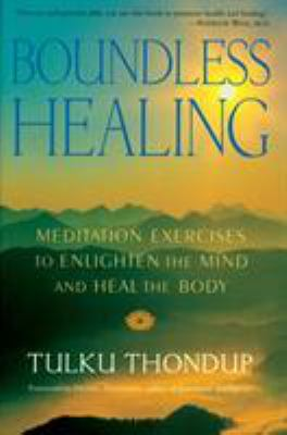 Boundless Healing: Medittion Exercises to Enlighten the Mind and Heal the Body 9781570628788