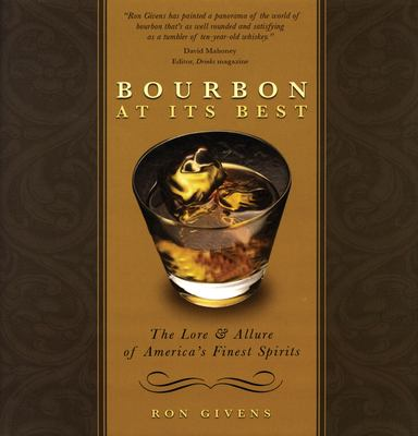 Bourbon at Its Best: The Lore and Allure of America's Finest Spirits 9781578603046