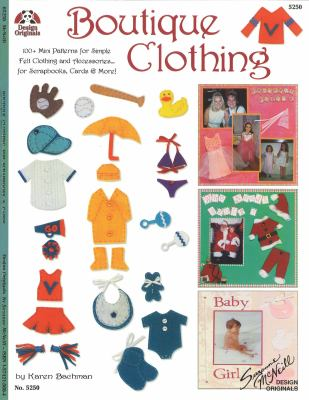 Boutique Clothing: 100+ Mini Patterns for Simple Felt Clothing and Accessories for Scrapbooks Cards and More 9781574215601