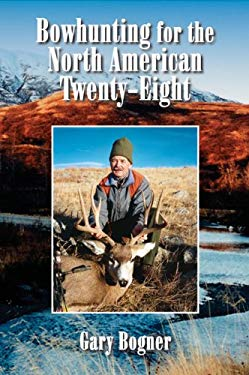 Bowhunting for the North American Twenty-Eight: Hunting All Varieties of North American Game 9781571572882