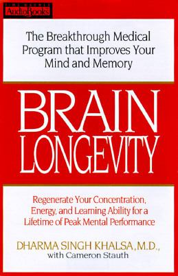 Brain Longevity: The Breakthrough Medical Program That Improves Your Mind and Memory, Regenerate Your Concentration, Energy, and Learni 9781570424793