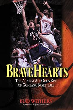 Bravehearts: The Against-All-Odds Rise of Gonzaga Basketball 9781572434998