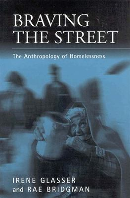 Braving the Streets: The Anthropology of Homelessness 9781571810977